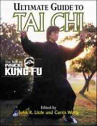 Ultimate Guide to Tai Chi : The Best of Inside Kung-Fu by John R. Little; Curtis Wong - 1999