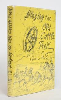 Blazing the Old Cattle Trail by  Grant Macewan - Hardcover - Signed - 1972 - from Minotavros Books (SKU: 004161)