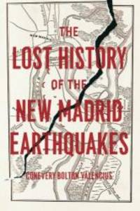 The Lost History of the New Madrid Earthquakes by Conevery Bolton Valencius - 2015-06-09