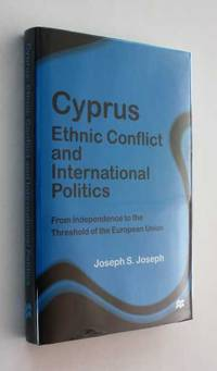 Cyprus: Ethnic Conflict and International Politics: From Independence tot eh Threshold of European Union