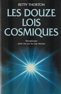 Les Douze Lois Cosmiques- Comment Transformer Sa Vie Pour Acceder Au Veritable Bonheur