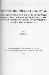 BETWEEN REMEMBRANCE AND DENIAL: THE FATE OF THE JEWS IN THE WARS OF THE  POLISH COMMONWEALTH...