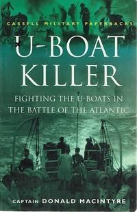 U-Boat Killer: Fighting The U-Boats In The Battle Of The Atlantic