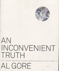 An Inconvenient Truth: The Planetary Emergency of Global Warming and What We Can Do About It by  Al Gore - Paperback - Fourteenth Printing - 2006 - from Blue Jacket Books (SKU: 318875)
