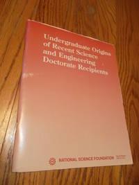 Undergraduate Origins of Recent Science and Engineering Doctorate Recipients