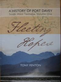 A History of Port Davey, South West Tasmania. Volume One : Fleeting Hopes by  Tony FENTON  - Hardcover  - 2017  - from Astrolabe Booksellers (SKU: 36568)