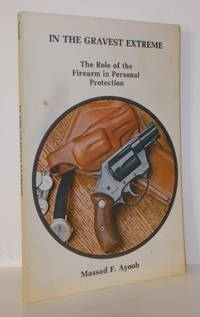 IN THE GRAVEST EXTREME The Role of the Firearm in Personal Protection