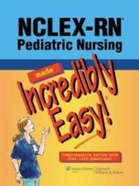 NCLEX-RN®; Pediatric Nursing Made Incredibly Easy (Incredibly Easy! Series®) by Lippincott - Paperback - 2010-08-17 - from Books Express and Biblio.com