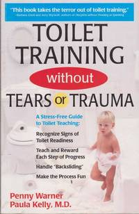 Toilet Training Without Tears or Trauma: A Stress-Free Guide to Toilet Teaching