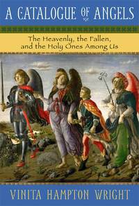 A Catalogue of Angels : The Heavenly, the Fallen, and the Holy Ones among Us