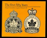 image of THE FIRST FIFTY YEARS:  ROYAL CANADIAN LEGION BRANCH 43.