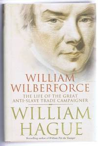 William Wilberforce, The Life of the Great Anti-Slave Campaigner
