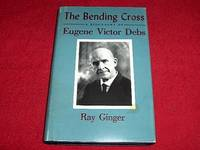image of The Bending Cross : A Biography of Eugene Victor Debs