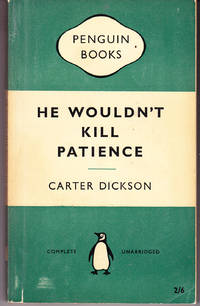 He Wouldn't Kill Patience by  Carter Dickson - 2nd Printing - 1957 - from John Thompson and Biblio.com