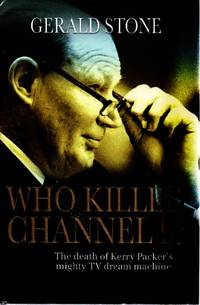 WHO KILLED CHANNEL 9? :The Death of Kerry Packer's Mighty TV Dream Machine