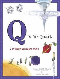Q Is for Quark : A Science Alphabet Book
