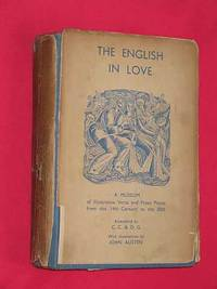 The English in Love A Museum of Illustrative Verse and Prose Pieces from the 14th Century to the...