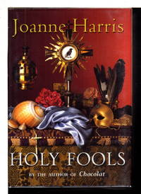 HOLY FOOLS. by  Joanne Harris - Signed First Edition - (2003) - from Bookfever.com, IOBA and Biblio.com