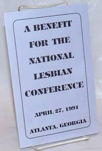A Benefit for the National Lesbian Conference April 27, 1991, Atlanta, Georgia [program]