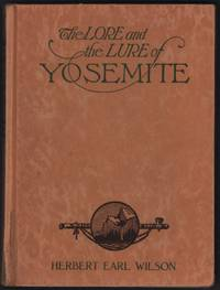 image of The Lore and the Lure of Yosemite. The Indians,their Customs, Legends and Beliefs. Big Trees. Geology. And The Story of Yosemite