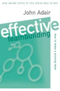 Effective Teambuilding: How to Make a Winning Team (Effective¹ Series)