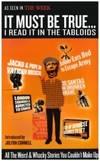 It Must be True...: I Read it in the Tabloids