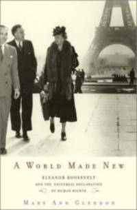A World Made New: Eleanor Roosevelt and the Universal Declaration of Human Rights by Mary Ann Glendon - Hardcover - 2001-02-04 - from Books Express and Biblio.com