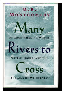 MANY RIVERS TO CROSS: Of Good Running Water, Native Trout and the Remains of Wilderness.