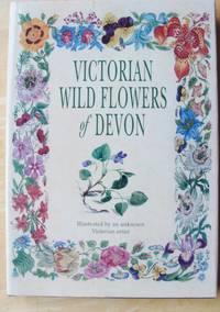 Victorian Wild Flowers of Devon: Illustrated by an unknown artist