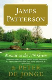 Miracle on the 17th Green : A Novel by James Patterson; Peter de Jonge - Paperback - 2012 - from ThriftBooks (SKU: G031620711XI3N10)