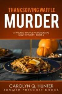 Thanksgiving Waffle Murder (The Wicked Waffle Series) (Volume 3)
