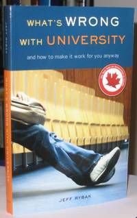 What's Wrong With University:  And How to Make It Work For You Anyway  -(SIGNED)-