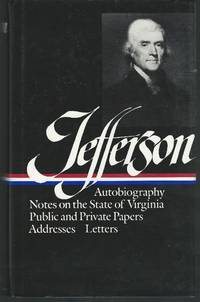 image of Writings: Autobiography, A Summary View of the Rights of British America, Notes on the State of Virginia, Public Papers; Addresses; Messages, and Replies, Miscellany, Letters