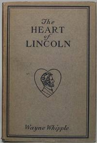 The Heart of Lincoln: The Soul of the Man as Revealed in Story and Anecdote
