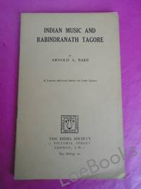 INDIAN MUSIC AND RABINDRANATH TAGORE A Lecture Delivered before the India Society