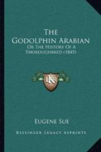 The Godolphin Arabian: Or The History Of A Thoroughbred (1845) by Eugene Sue - Paperback - 2010-09-10 - from Books Express (SKU: 1165078546n)