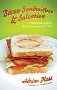 Bacon Sandwiches and Salvation : A Humorous Antidote for the Pharisee in All of Us