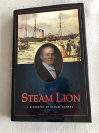 Steam Lion : A Biography of Samuel Cunard