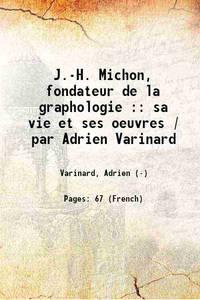 J.-H. Michon, fondateur de la graphologie : sa vie et ses oeuvres / par Adrien Varinard 1884...