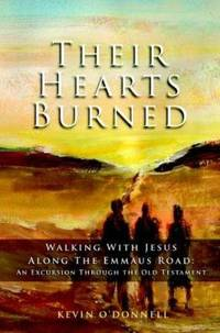 image of Their Hearts Burned : Walking with Jesus along the Emmaus Road: an Excursion Through the Old Testament