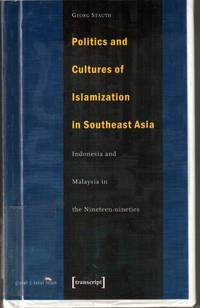 Politics and Cultures of Islamization: Indonesia and Malaysia in the Nineteen-nineties