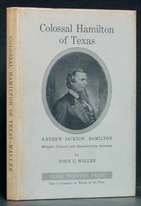 image of Colossal Hamilton of Texas: Andrew Jackson Hamilton, Militant Unionist and Reconstruction Governor
