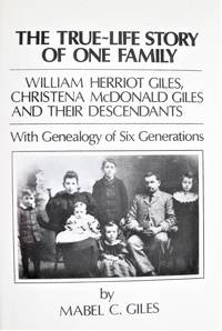 image of The True-Life Story of One Family. William Herriot Giles, Christena McDonald Giles and Their Descendants. With Genealogy of Six Generations