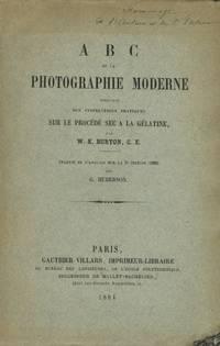 A B C DE LA PHOTOGRAPHIE MODERN, CONTENANT DES INSTRUCTIONS PRATIQUES SUR LE PROCÉDÉ SEC À LA GÉLATINE.; Translated from the third English ed. by G. Huberson