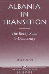 Albania in Transition : The Rocky Road to Democracy