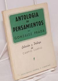 Antologia de pensamientos de Gonzalez Prada; selección y prólogo de Campio Carpio