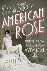 American Rose : A Nation Laid Bare - The Life and Times of Gypsy Rose Lee