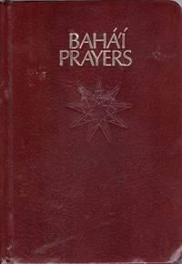 Bahá'í Prayers: A Selection of Prayers Revealed by Bahá'u'lláh, the Báb and Abdu'l-Bahá