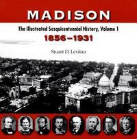 Madison v. 1; 1856-1931: The Illustrated Sesquicentennial History