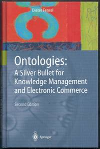 Ontologies: A Silver Bullet for Knowledge Management and Electronic Commerce. Second Edition